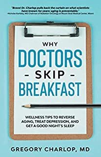 Why Doctors Skip Breakfast: Wellness Tips to Reverse Aging, Treat Depression, and Get a Good Night's Sleep