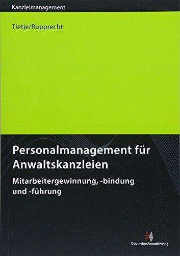 Personalmanagement für Anwaltskanzleien: Mitarbeitergewinnung, -bindung und -führung (Kanzleimanagement)