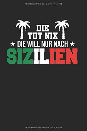 Die Tut Nix Die Will Nur Nach Sizilien: Sizilien & Sicilia Notizbuch 6'x9' Urlaub Sizilien Geschenk Für Italienische Flagge & Palermo