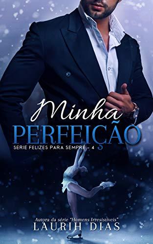 Minha Perfeição (Felizes para Sempre Livro 4)