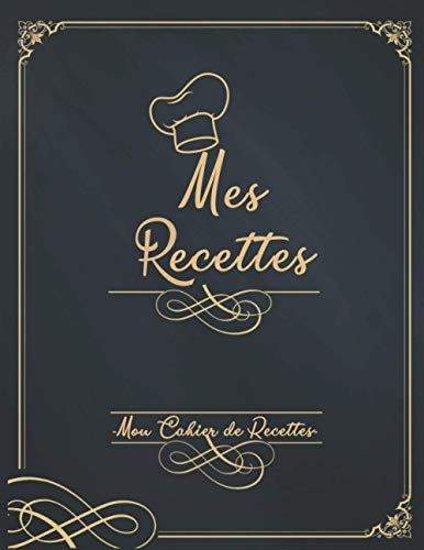 Mes Recettes Mon Cahier de Recettes: Mon Carnet pour 100 recettes à compléter - Un carnet de recettes à remplir - Livre de Cuisine Personnalisable avec vos recettes de famille.