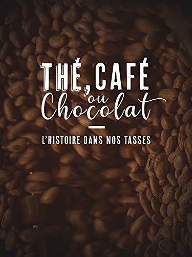 Thé, café ou chocolat - l'histoire dans nos tasses