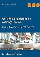 Gestión de la higiene en cocina y servicio: Fácil aplicación de HACCP / APPCC