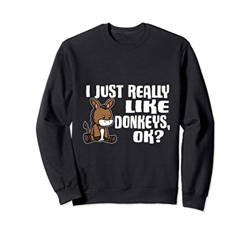 I Just Really Like Donkeys Ok Lindo Disfraz De Burro Sudadera