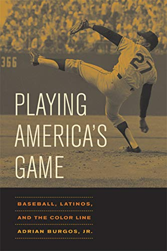 Compare Textbook Prices for Playing America's Game: Baseball, Latinos, and the Color Line Volume 23 American Crossroads First Edition ISBN 9780520251434 by Burgos, Adrian
