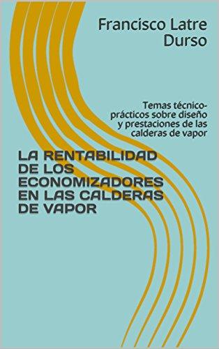 LA RENTABILIDAD DE LOS ECONOMIZADORES EN LAS CALDERAS DE VAPOR: Temas técnico-prácticos sobre diseño y prestaciones de las calderas de vapor