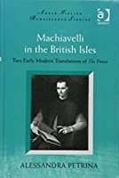 Machiavelli in the British Isles: Two Early Modern Translations of The Prince (Anglo-Italian Renaissance Studies)