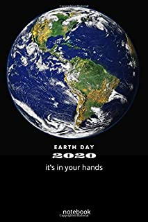 EARTH DAY 2020 it's in your hands: EARTH DAY 2020 it's in your hands notebook, journal,composition book,diary