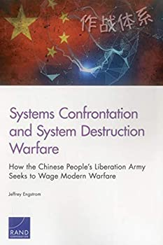 Systems Confrontation and System Destruction Warfare  How the Chinese People s Liberation Army Seeks to Wage Modern Warfare