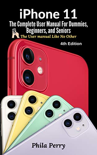 iPhone 11: The Complete User Manual For Dummies, Beginners, and Seniors (The User Manual like No Other (4th Edition)) (English Edition)