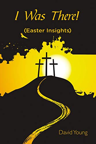 I Was There!: (Easter Insights) (English Edition)