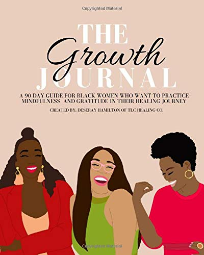 Image OfThe Growth Journal: A 90 Day Guide For Black Women Who Want To Practice Mindfulness And Gratitude In Their Healing Journey