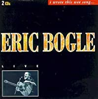 I Wrote This Wee Song by Eric Bogle