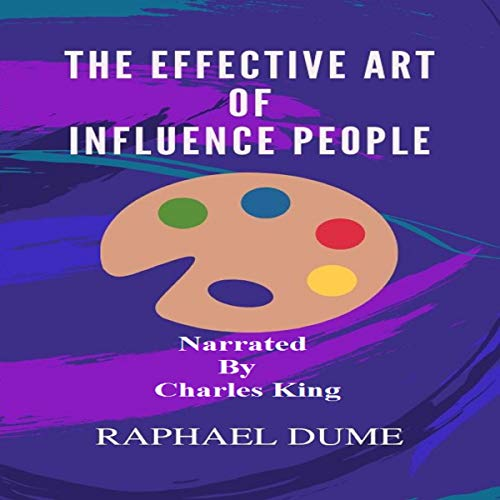 The Effective Art of Influence People Audiobook By Raphael Dume cover art