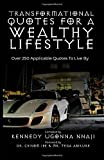 Transformational Quotes for a Wealthy Lifestyle: Over 250 Applicable Quotes to Live by