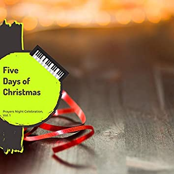 Five Days Of Christmas - Prayers Night Celebration, Vol. 1