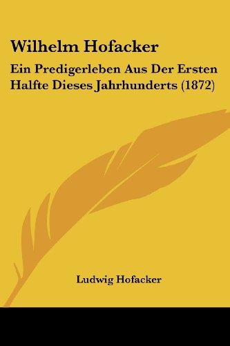 Wilhelm Hofacker: Ein Predigerleben Aus Der Ersten Halfte Dieses Jahrhunderts (1872)