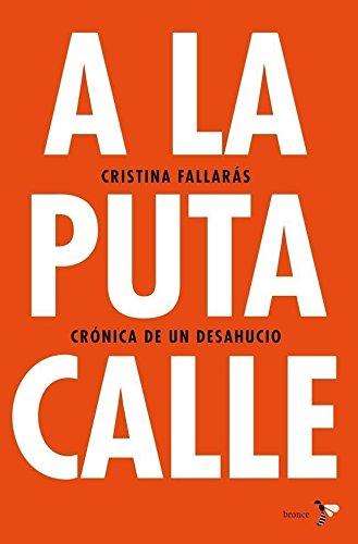 A la puta calle: Crónica de un desahucio eBook: Fallarás, Cristina: Amazon.es: Tienda Kindle