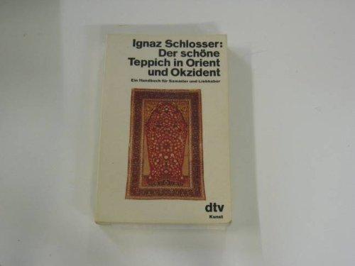 Der schöne Teppich im Orient und Okzident. Ein Handbuch für Sammler und Liebhaber.