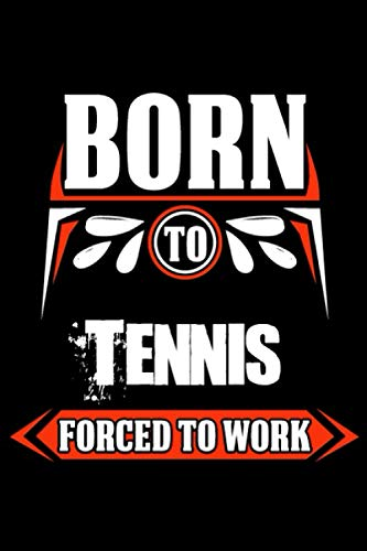 Born to Tennis forced to work: journal Notebook with 120 Inspirational Quotes Inside, Inspirational Thoughts for Every Day, Inspirational Quotes, 6x9 in, ... Notebook