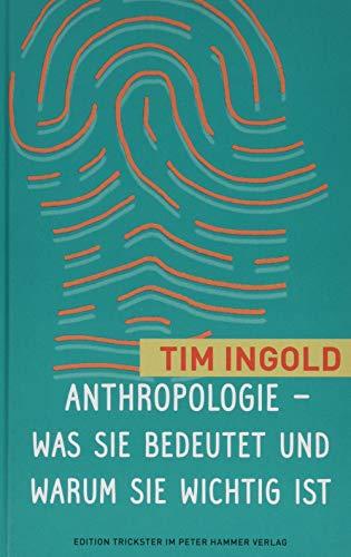 Anthropologie - was sie bedeutet und warum sie wichtig ist (Edition Trickster)