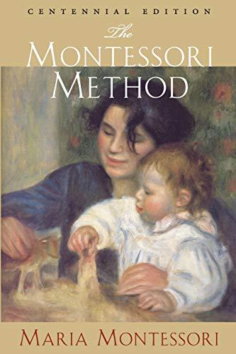 The Montessori Method: Centennial Edition