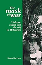 The Mask Of War: Violence, Ritual, And The Self In Melanesia
