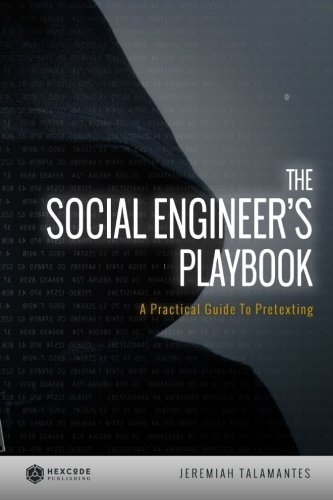 The Social Engineer's Playbook: A Practical Guide to Pretexting by Talamantes, Jeremiah (2014) Paperback