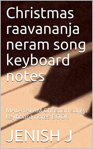 Christmas raavananja neram song  keyboard notes  : MALAYALAM  Christian songs keyboard notes BOOK (English Edition)