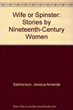 Wife or Spinster: Stories by Nineteenth-Century Women