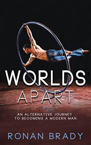 Worlds Apart: An Alternative Journey to becoming a Modern Man (English Edition)