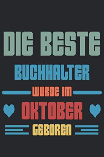 DIE BESTE BUCHHALTER WURDE IM OKTOBER GEBOREN: Männer Geschenk/Notizbuch, Geburtstagsgeschenk Für BUCHHALTER, Die Im Oktober,Geschenk für den besten ... im Oktober || 120 Seiten (6 x 9) Zoll.