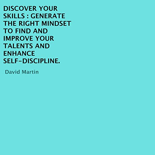 Discover Your Skills: Generate the Right Mindset to Find and Improve Your Talents and Enhance Self-Discipline Titelbild