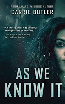 As We Know It: A Disaster/Survival Romantic Suspense by [Carrie Butler, Laura Tom]