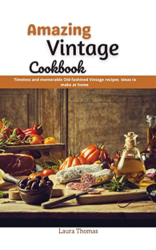 Amazing Vintage Cookbook: Timeless and memorable old-fashion vintage recipes ideas to make at home (English Edition)