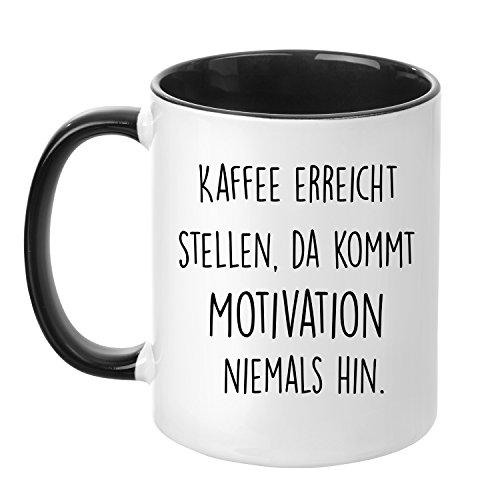 Tasse mit Spruch - Kaffee erreicht Stellen, da kommt Motivation Niemals hin - beidseitig Bedruckt - Kaffeetasse - lustig - Arbeit - Büro - Chef - Geschenk