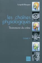 Les chaines physiologiques - Tome 5, Traitement du crâne de Léopold Busquet