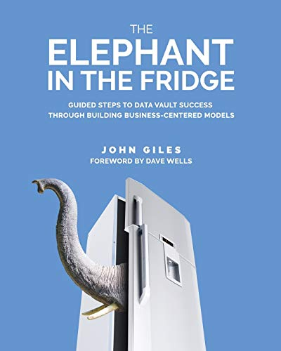 The Elephant in the Fridge: Guided Steps to Data Vault Success through Building Business-Centered Mo
