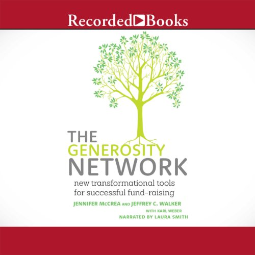 The Generosity Network     New Transformational Tools for Successful Fund-Raising              By:                                                                                                                                 Jennifer McCrea,                                                                                        Jeffrey C. Walker,                                                                                        Karl Weber                               Narrated by:                                                                                                                                 Laura Smith                      Length: 8 hrs and 38 mins     39 ratings     Overall 4.1