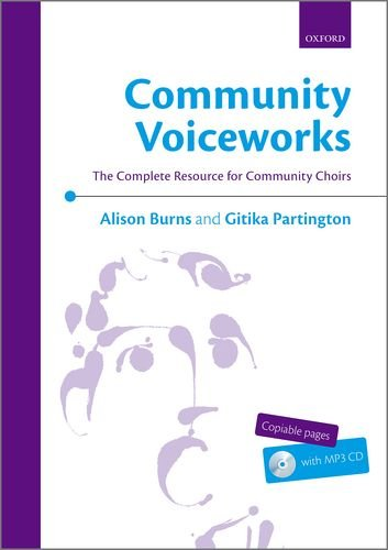 Burns, A: Community Voiceworks: The Complete Resource for Community Choirs
