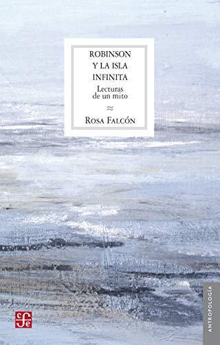 ROBINSON Y LA ISLA INFINITA.LECTURAS DE UN MITO (Antropología)