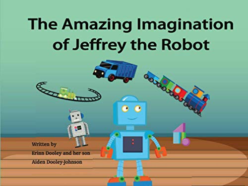 Compare Textbook Prices for The Amazing Imagination of Jeffrey the Robot  ISBN 9798728377498 by Dooley, Erinn,Johnson, Aiden Dooley
