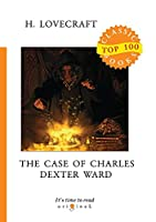The Case of Charles Dexter Ward (Top 100 Classic Books)