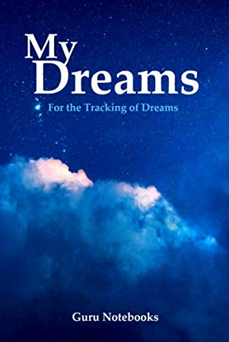 My Dreams Notebook: Record, Track, Analyze, Interpret, and Discover the Meanings of Your Dreams (English Edition)