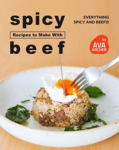 Spicy Recipes to Make with Beef: Everything Spicy and Beef!!! (English Edition)