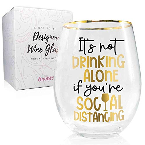 Onebttl - Quarantine Wine Glass - Quarantine Gifts - It's Not Drinking Alone If You Are Social Distancing -Quarantine and Chill - Social Distancing-18OZ