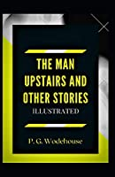 The Man Upstairs and Other Stories Illustrated