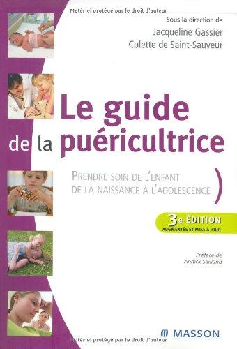 Le guide de la puéricultrice: Prendre soin de l'enfant de la naissance à l'adolescence
