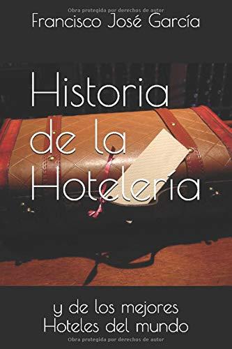 Historia de la Hoteleria: y de los mejores Hoteles del mundo