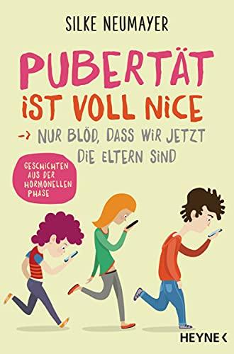 Pubertät ist voll nice ... Nur blöd, dass wir jetzt die Eltern sind: Geschichten aus der hormonellen Phase